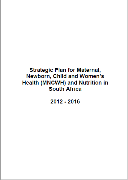 Strategic plan for Maternal, Newborn, Child and Women`s Health and Nutrition in South Africa – 2012-2016