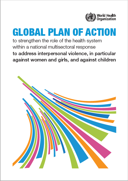 GLOBAL PLAN OF ACTION: to strengthen the role of the health system  within a national multisectoral response  to address interpersonal violence, in particular against women and girls, and against children