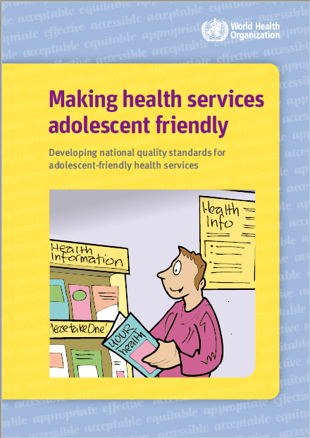 Making health services adolescent friendly  Developing national quality  standards for adolescent friendly health services
